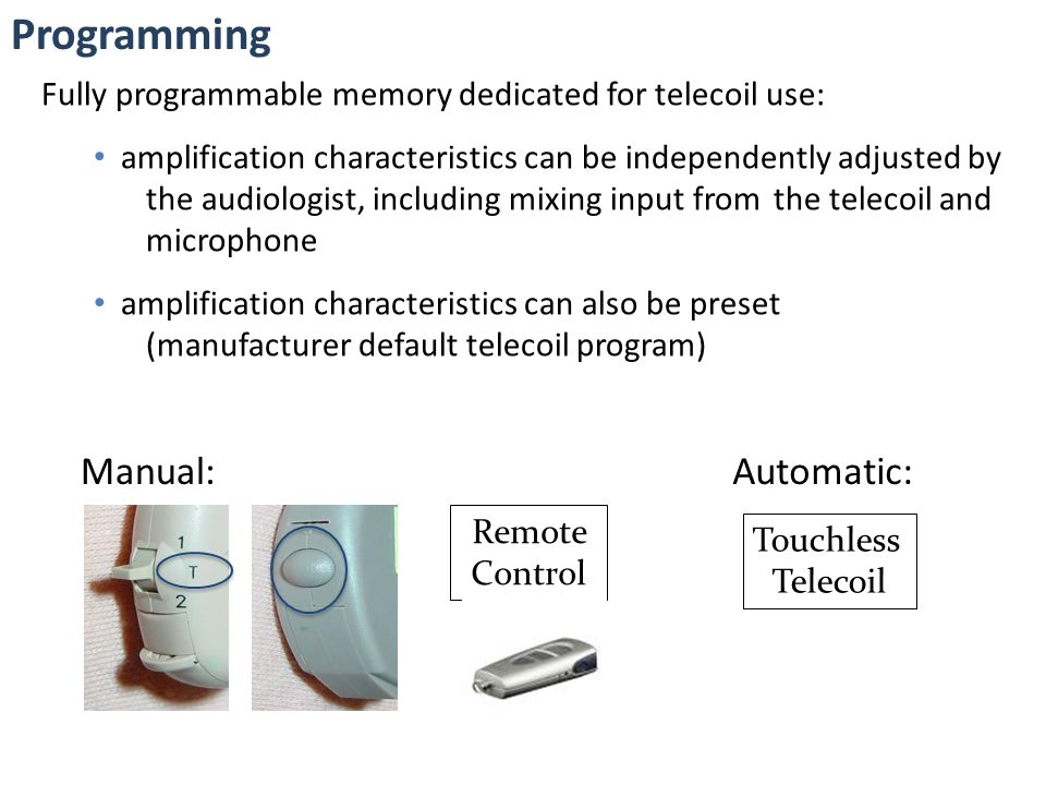 Programming Fully programmable memory dedicated for telecoil use: amplification characteristics can be independently adjusted by the audiologist, incl