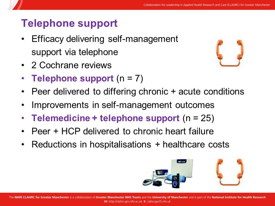 Telephone support Efficacy delivering self-management support via telephone 2 Cochrane reviews Telephone support (n = 7) Peer delivered to differing c