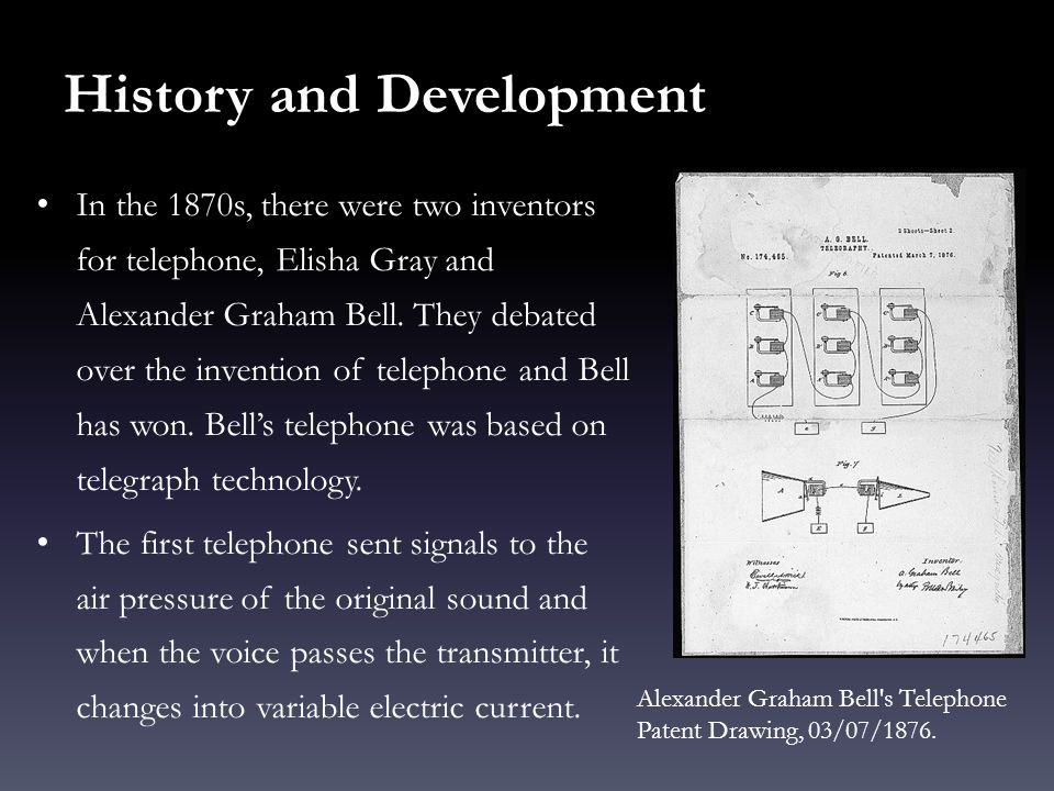 In the 1870s, there were two inventors for telephone, Elisha Gray and Alexander Graham Bell. They debated over the invention of telephone and Bell has