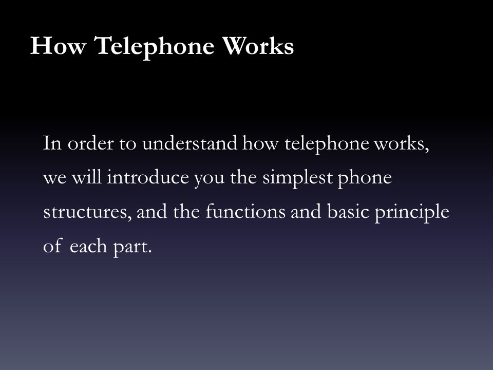 How Telephone Works In order to understand how telephone works, we will introduce you the simplest phone structures, and the functions and basic princ