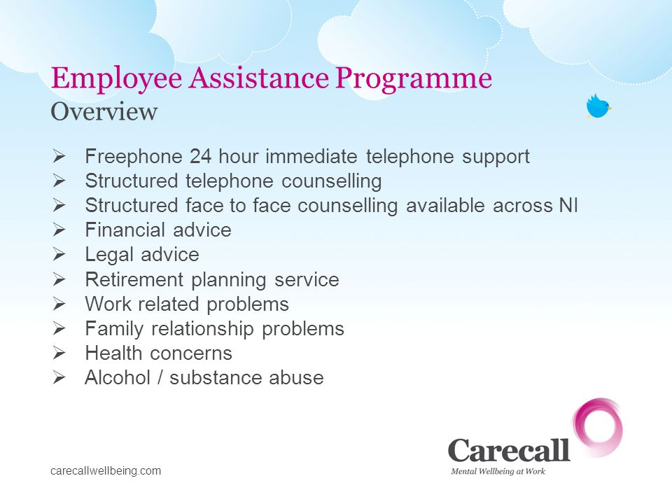 Independent Self-referred Confidential Free service Complementary to professional support mechanisms Complementary to personal support networks Employee Assistance Programme Employee Counselling Service carecallwellbeing.com