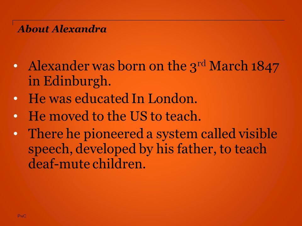 PwC About Alexandra Alexander was born on the 3 rd March 1847 in Edinburgh.