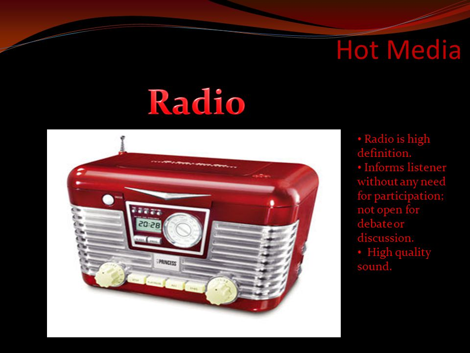 Hot Media Radio is high definition. Informs listener without any need for participation; not open for debate or discussion. High quality sound.
