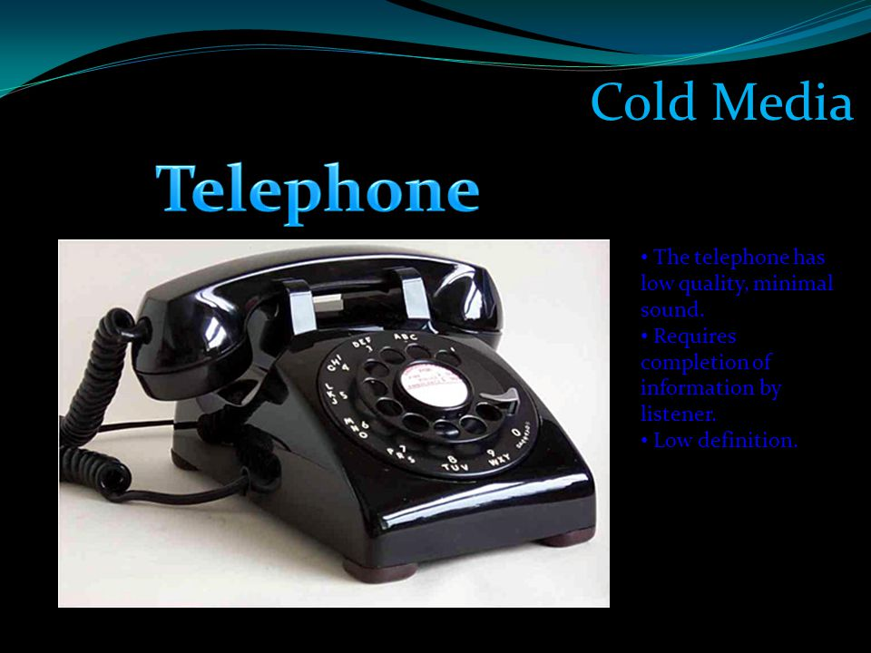 Cold Media The telephone has low quality, minimal sound.