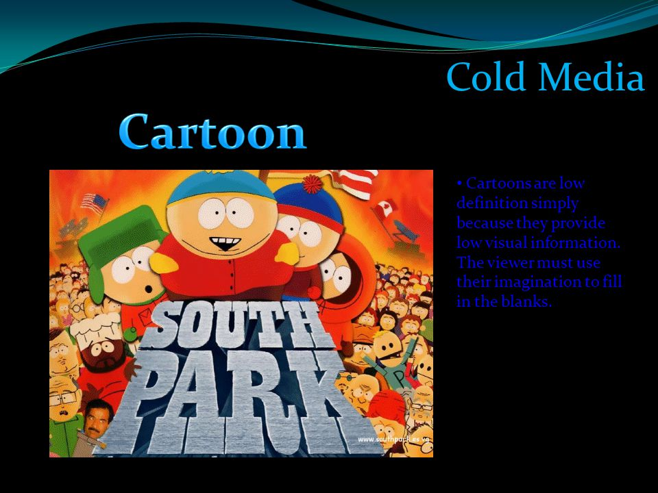 Cold Media Cartoons are low definition simply because they provide low visual information. The viewer must use their imagination to fill in the blanks