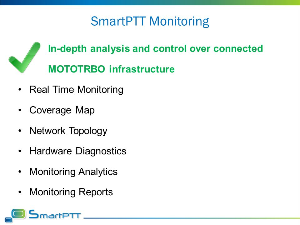 SmartPTT Monitoring In-depth analysis and control over connected MOTOTRBO infrastructure Real Time Monitoring Coverage Map Network Topology Hardware D
