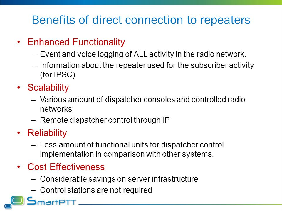 Benefits of direct connection to repeaters Enhanced Functionality –Event and voice logging of ALL activity in the radio network. –Information about th