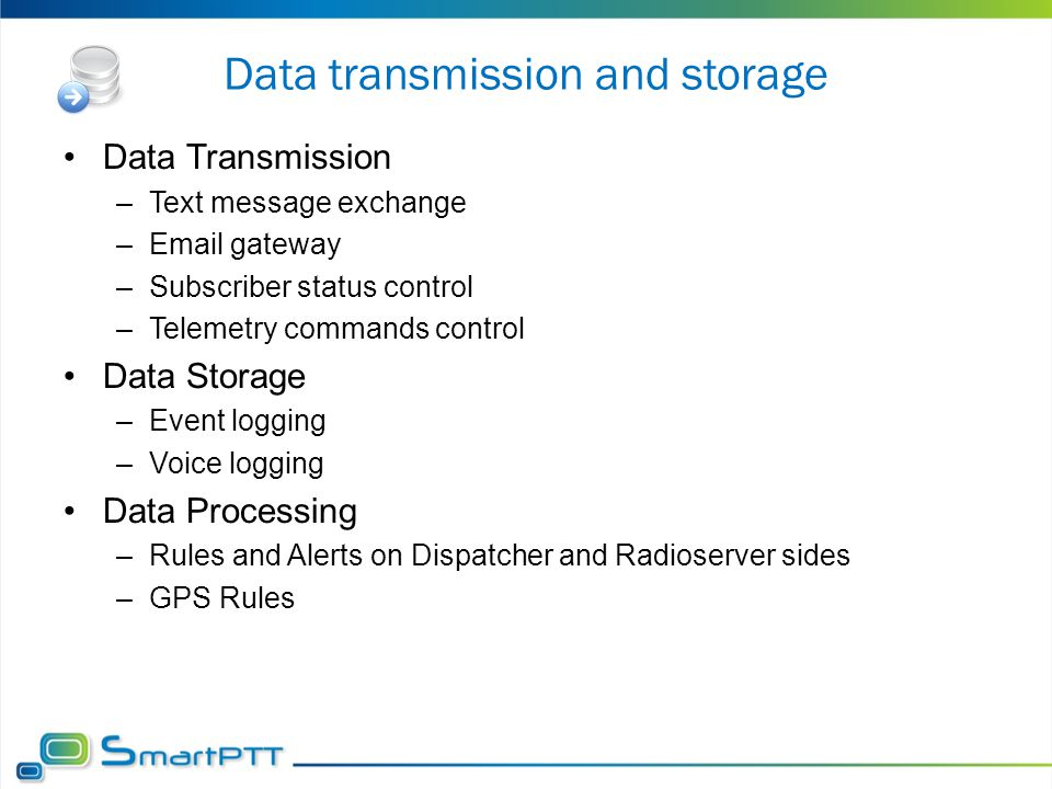 Data transmission and storage Data Transmission –Text message exchange –Email gateway –Subscriber status control –Telemetry commands control Data Stor