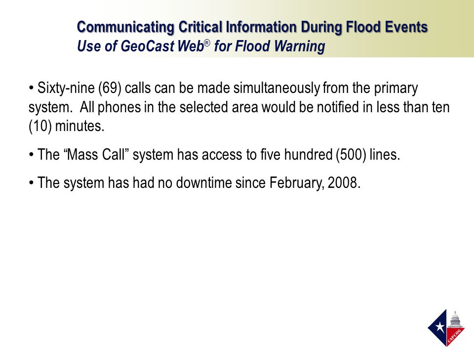 Communicating Critical Information During Flood Events Use of GeoCast Web ® for Flood Warning Sixty-nine (69) calls can be made simultaneously from the primary system.