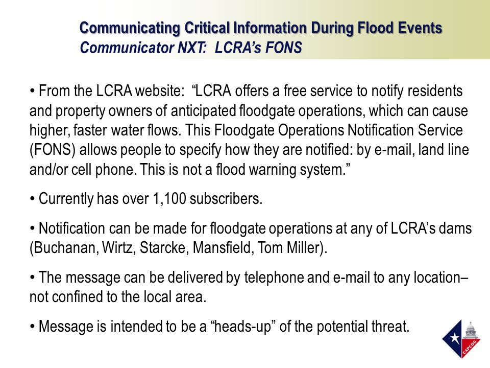 Communicating Critical Information During Flood Events Communicator NXT: LCRAs FONS From the LCRA website: LCRA offers a free service to notify residents and property owners of anticipated floodgate operations, which can cause higher, faster water flows.