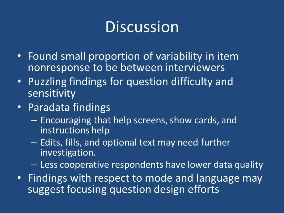 Discussion Found small proportion of variability in item nonresponse to be between interviewers Puzzling findings for question difficulty and sensitiv