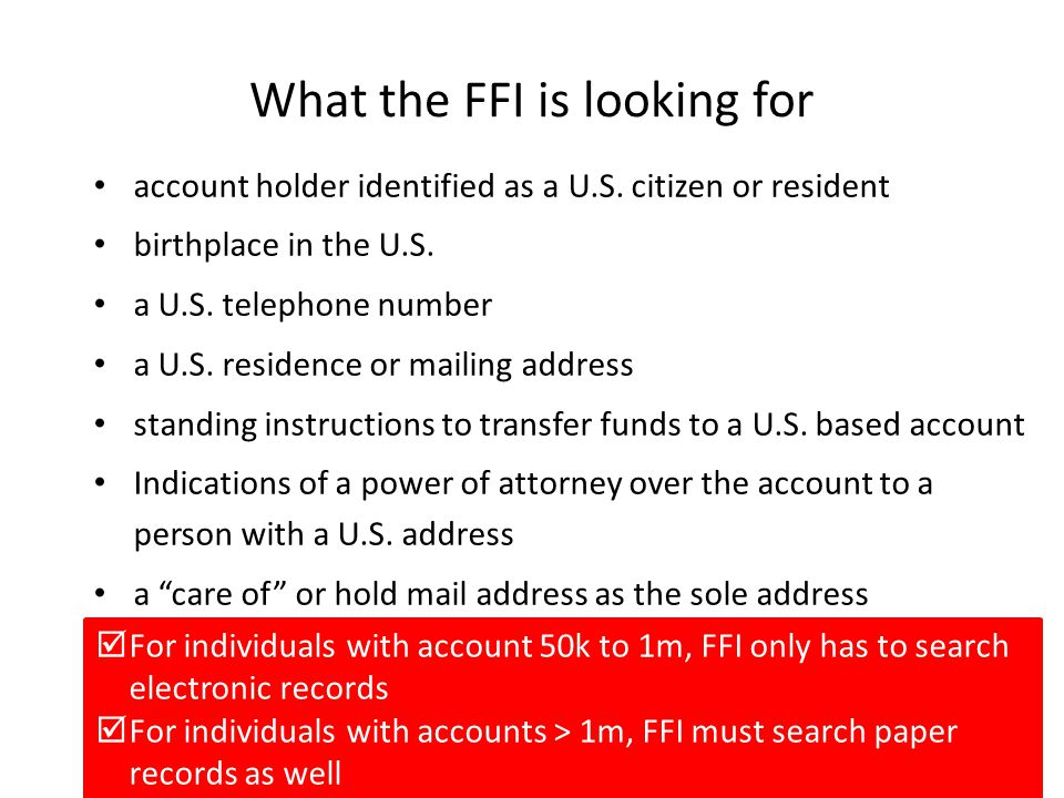 What the FFI is looking for account holder identified as a U.S. citizen or resident birthplace in the U.S. a U.S. telephone number a U.S. residence or