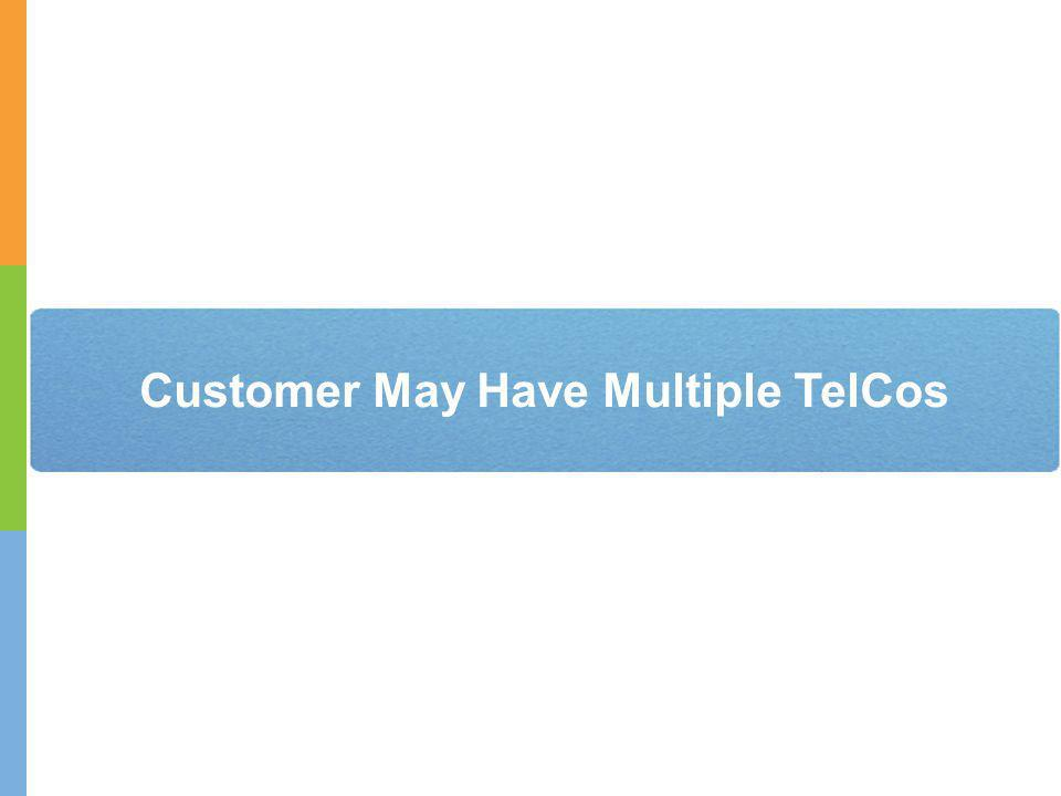 Customer May Have Multiple TelCos