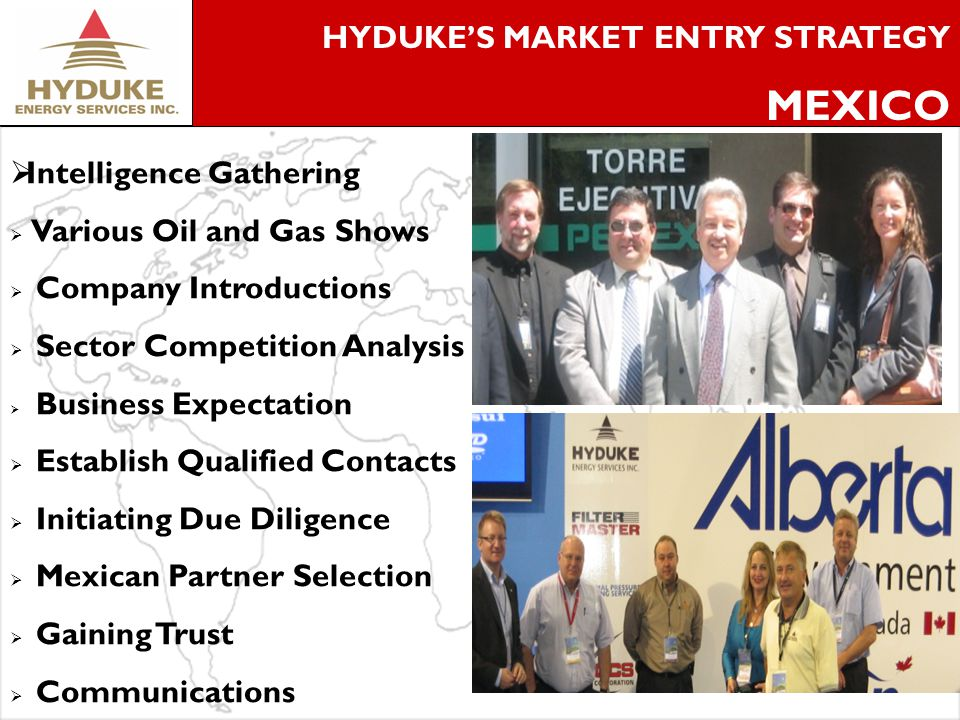 5 HYDUKES MARKET ENTRY STRATEGY MEXICO Intelligence Gathering Various Oil and Gas Shows Company Introductions Sector Competition Analysis Business Expectation Establish Qualified Contacts Initiating Due Diligence Mexican Partner Selection Gaining Trust Communications