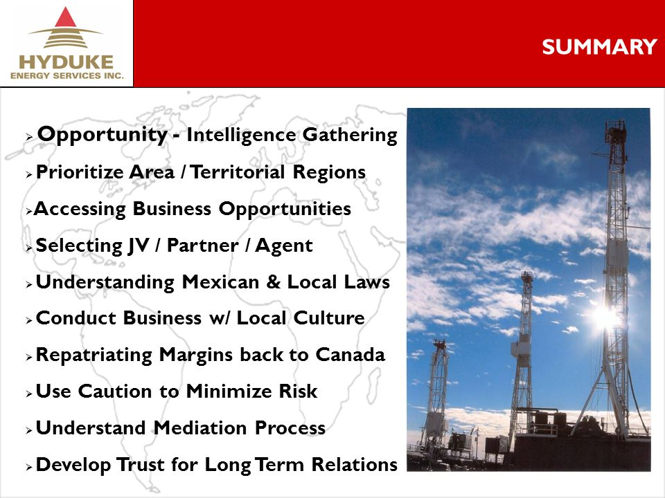 8 SUMMARY Opportunity - Intelligence Gathering Prioritize Area / Territorial Regions Accessing Business Opportunities Selecting JV / Partner / Agent Understanding Mexican & Local Laws Conduct Business w/ Local Culture Repatriating Margins back to Canada Use Caution to Minimize Risk Understand Mediation Process Develop Trust for Long Term Relations