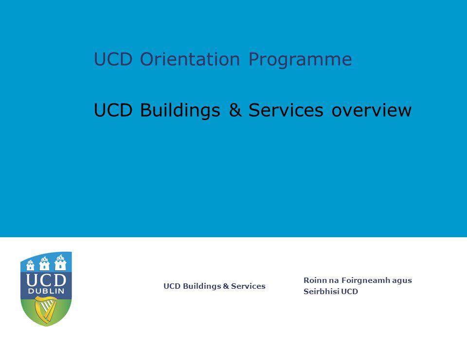 Roinn na Foirgneamh agus Seirbhisi UCD UCD Buildings & Services UCD Buildings & Services overview UCD Orientation Programme