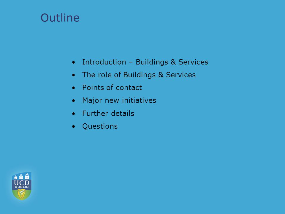 Outline Introduction – Buildings & Services The role of Buildings & Services Points of contact Major new initiatives Further details Questions