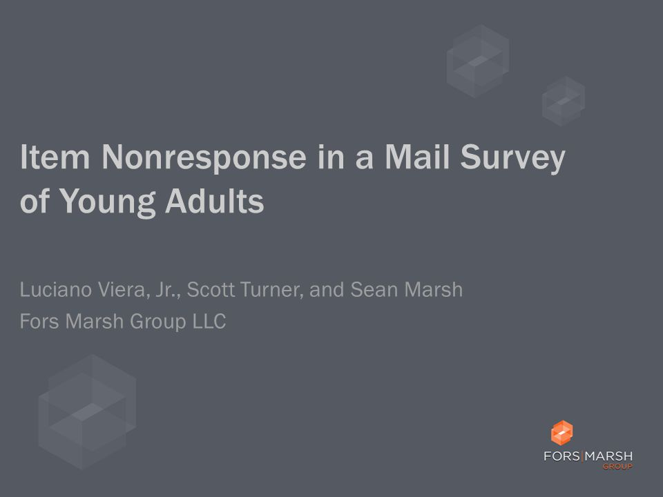Item Nonresponse in a Mail Survey of Young Adults Luciano Viera, Jr., Scott Turner, and Sean Marsh Fors Marsh Group LLC