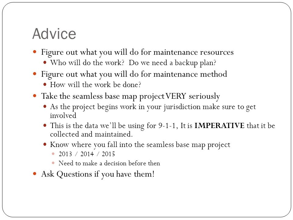 Advice Figure out what you will do for maintenance resources Who will do the work? Do we need a backup plan? Figure out what you will do for maintenan