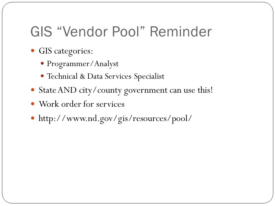 GIS Vendor Pool Reminder GIS categories: Programmer/Analyst Technical & Data Services Specialist State AND city/county government can use this! Work o