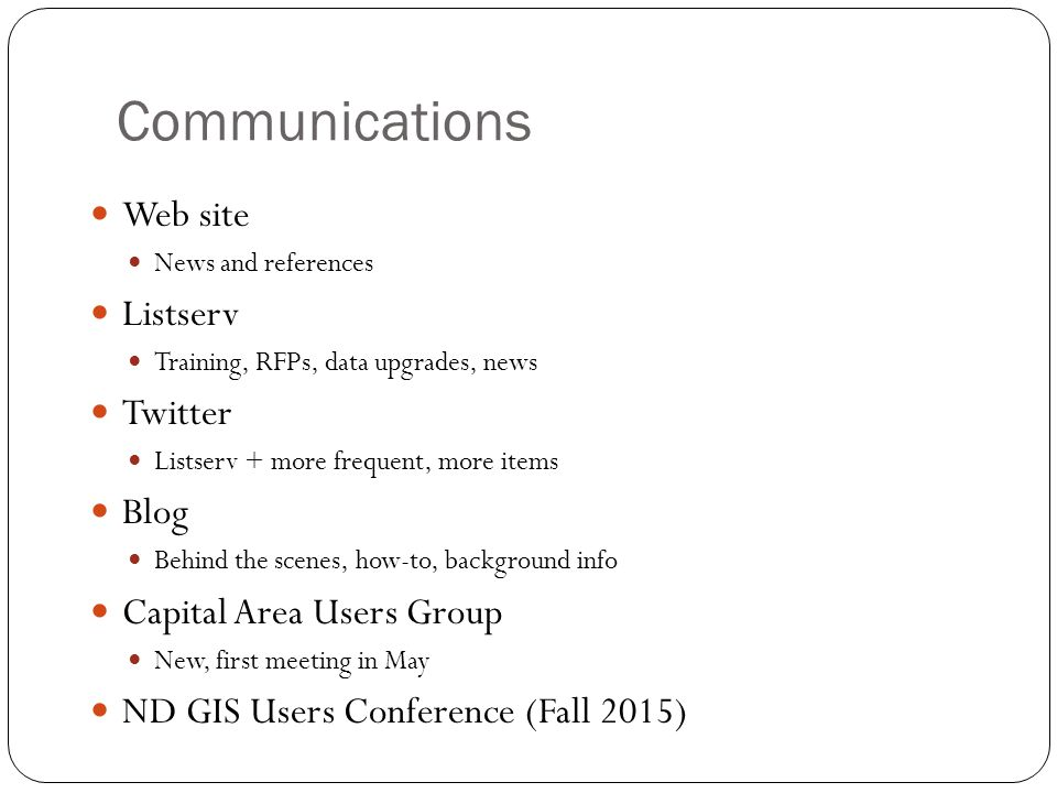 Communications Web site News and references Listserv Training, RFPs, data upgrades, news Twitter Listserv + more frequent, more items Blog Behind the