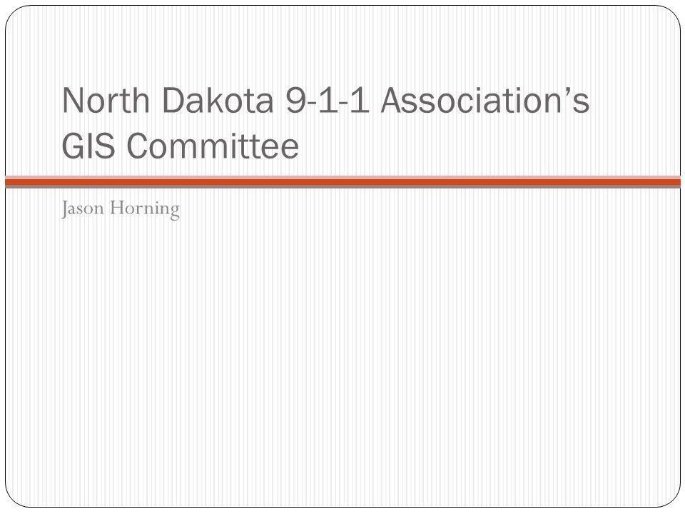 North Dakota 9-1-1 Associations GIS Committee Jason Horning