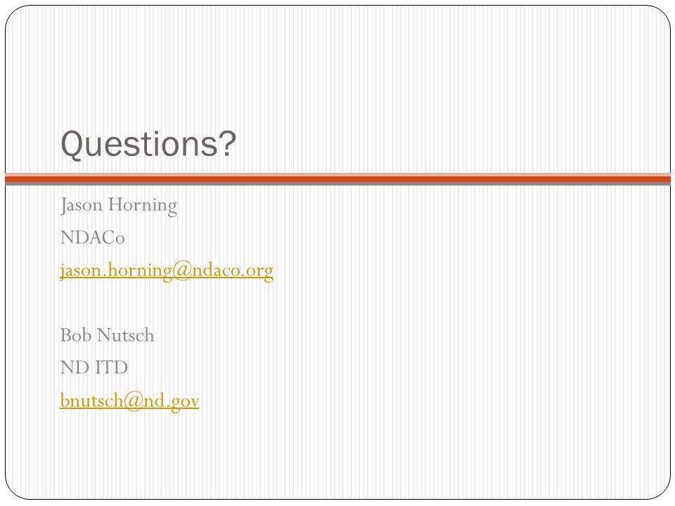 Questions? Jason Horning NDACo jason.horning@ndaco.org Bob Nutsch ND ITD bnutsch@nd.gov