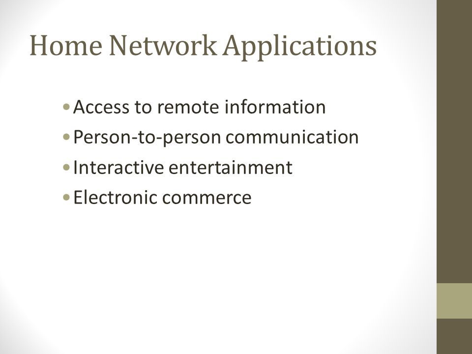 Home Network Applications Access to remote information Person-to-person communication Interactive entertainment Electronic commerce