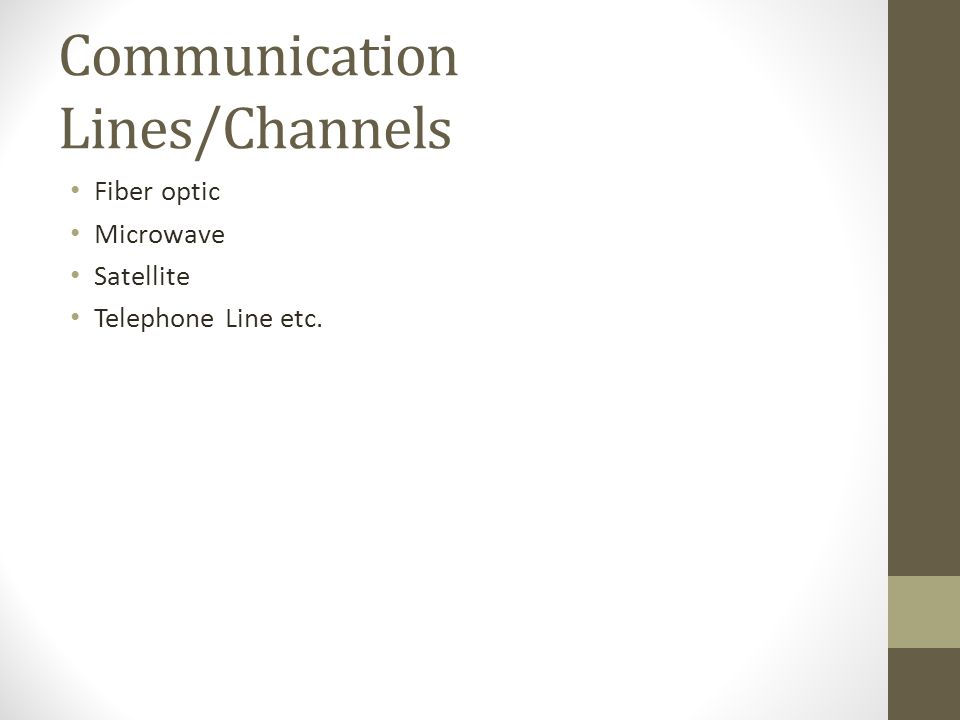 Communication Lines/Channels Fiber optic Microwave Satellite Telephone Line etc.