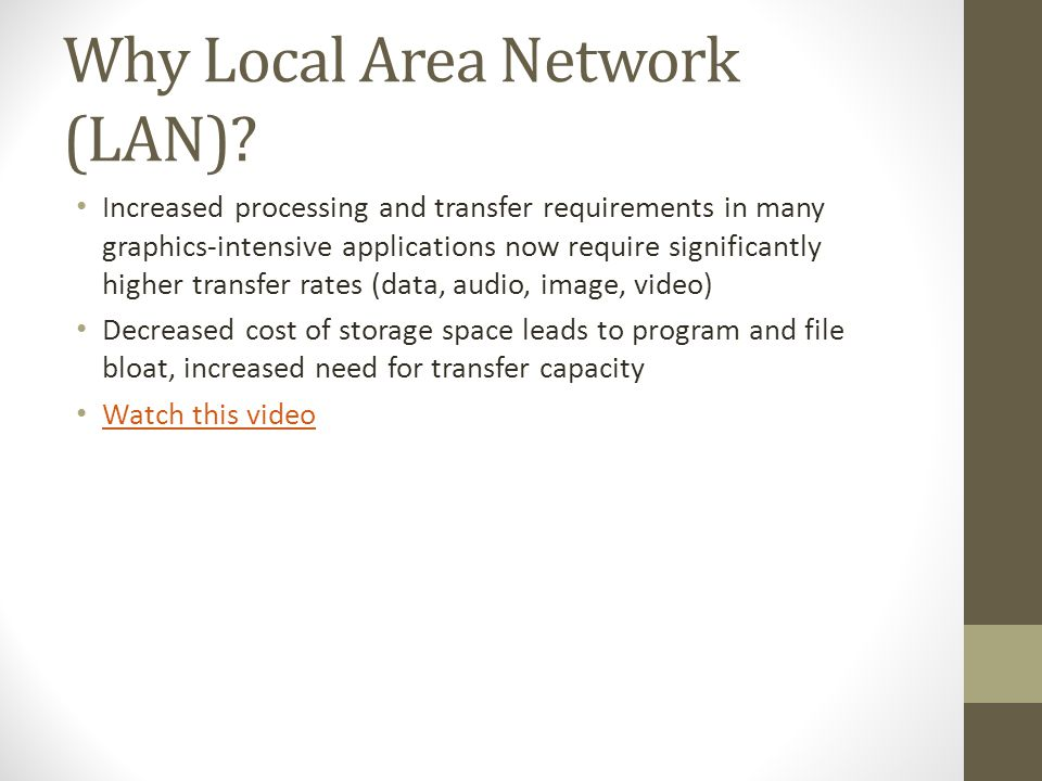 Why Local Area Network (LAN)? Increased processing and transfer requirements in many graphics-intensive applications now require significantly higher
