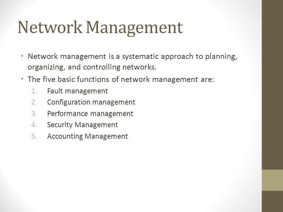 Network Management Network management is a systematic approach to planning, organizing, and controlling networks. The five basic functions of network