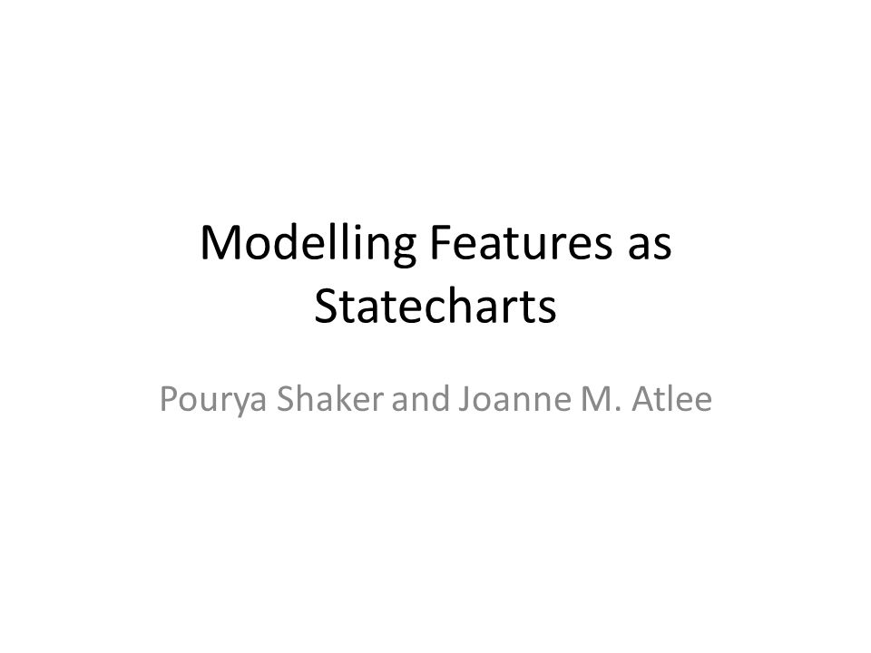Feature-Oriented Requirements Modelling Research study will evaluate the readability and writeability of two approaches to modelling features –Model a feature AND its context –Model just the feature (state its context) Time Commitment: 2 hours –50 minute tutorial on modelling language (July 17 th ) –50 minute questionnaire about models (July 24 th ) –$30 renumeration Asked to consent us to use questionnaire answers in thesis or publication –Can withdraw consent at any time –Can withdraw from study at any time