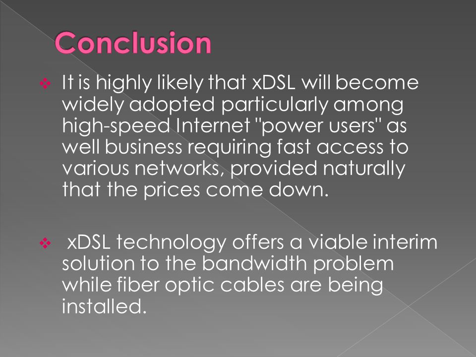 It is highly likely that xDSL will become widely adopted particularly among high-speed Internet
