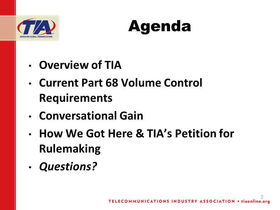 2 Agenda Overview of TIA Current Part 68 Volume Control Requirements Conversational Gain How We Got Here & TIAs Petition for Rulemaking Questions?