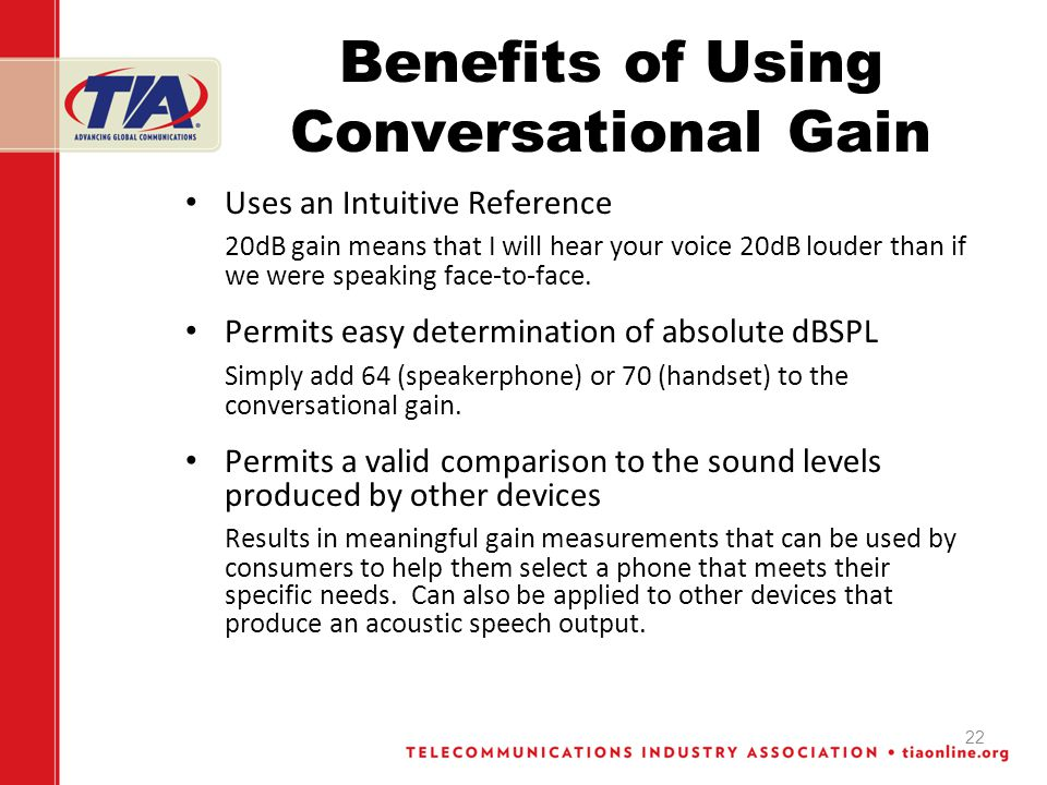 22 Benefits of Using Conversational Gain Uses an Intuitive Reference 20dB gain means that I will hear your voice 20dB louder than if we were speaking