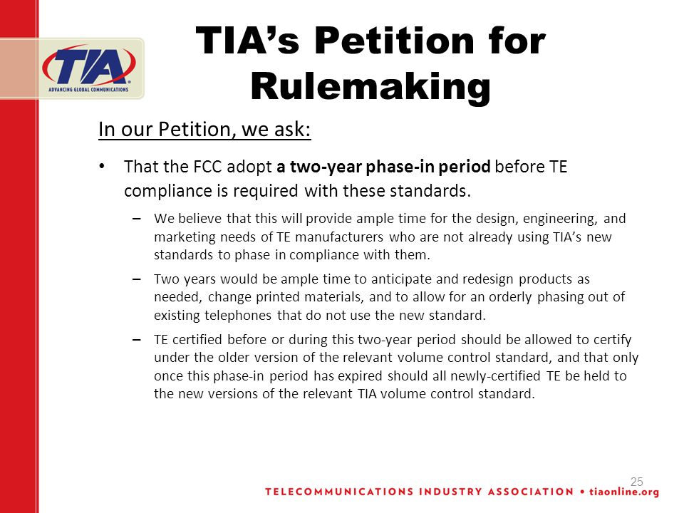 TIAs Petition for Rulemaking In our Petition, we ask: That the FCC adopt a two-year phase-in period before TE compliance is required with these standa