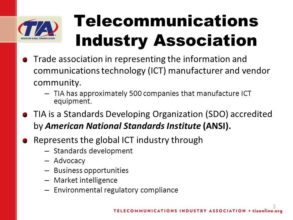 3 Telecommunications Industry Association Trade association in representing the information and communications technology (ICT) manufacturer and vendor community.