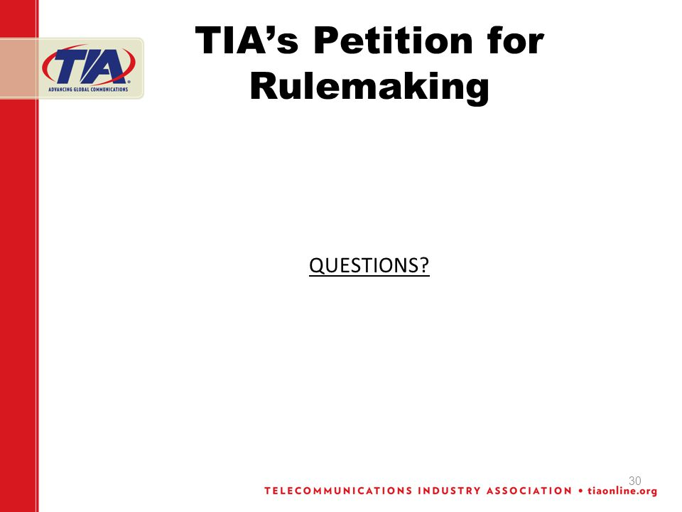 TIAs Petition for Rulemaking QUESTIONS? 30