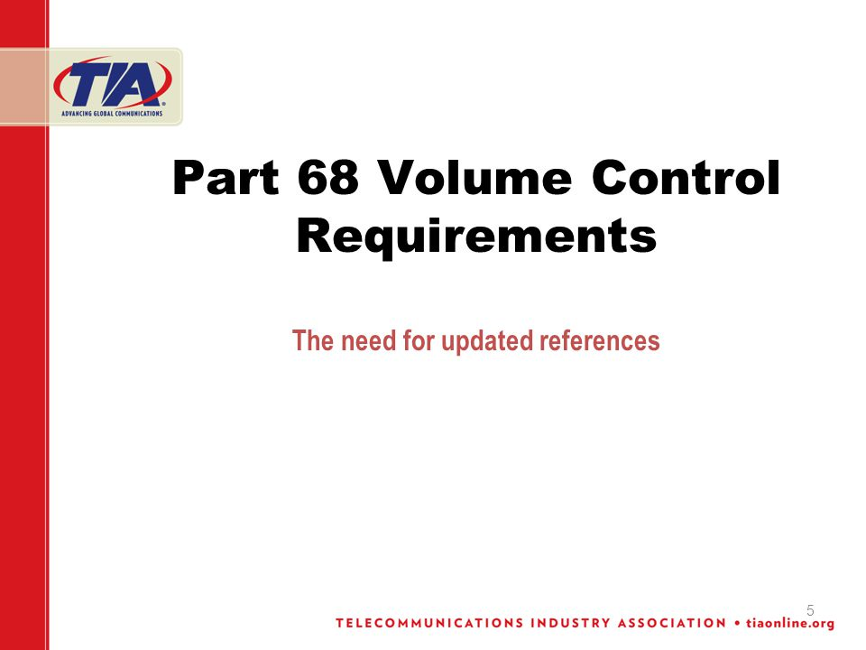 5 Part 68 Volume Control Requirements The need for updated references