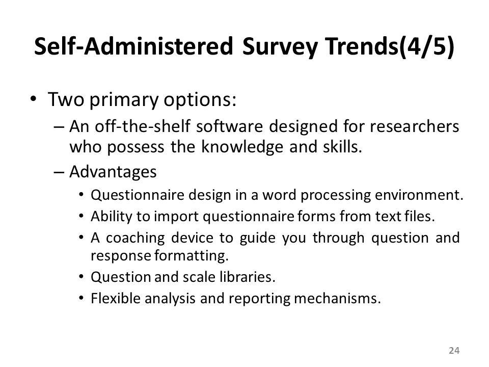 Self-Administered Survey Trends(4/5) Two primary options: – An off-the-shelf software designed for researchers who possess the knowledge and skills. –