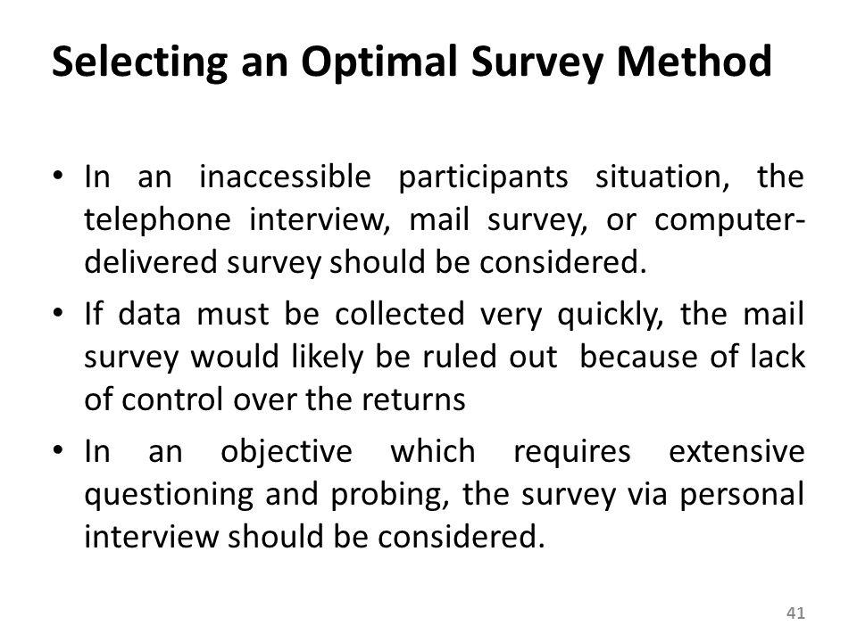 In an inaccessible participants situation, the telephone interview, mail survey, or computer- delivered survey should be considered. If data must be c