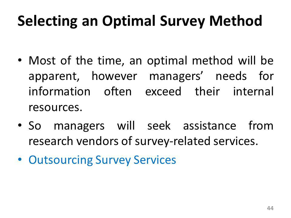 Most of the time, an optimal method will be apparent, however managers needs for information often exceed their internal resources. So managers will s