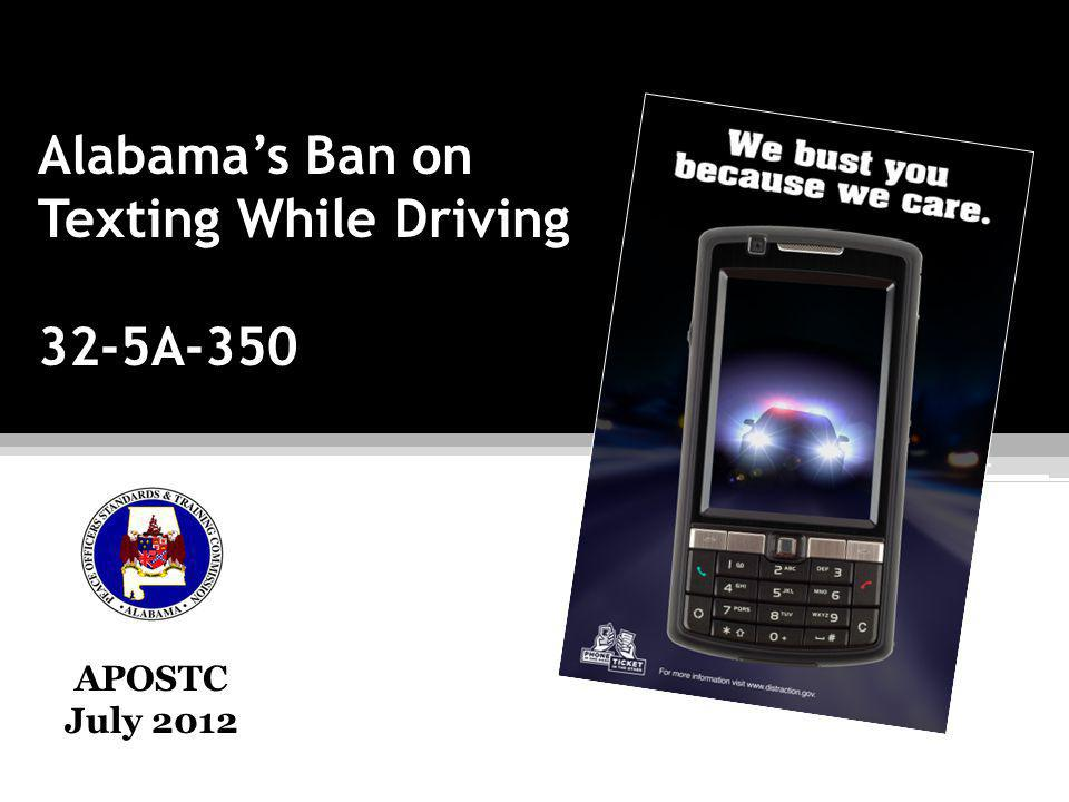 Alabamas Ban on Texting While Driving 32-5A-350 APOSTC July 2012