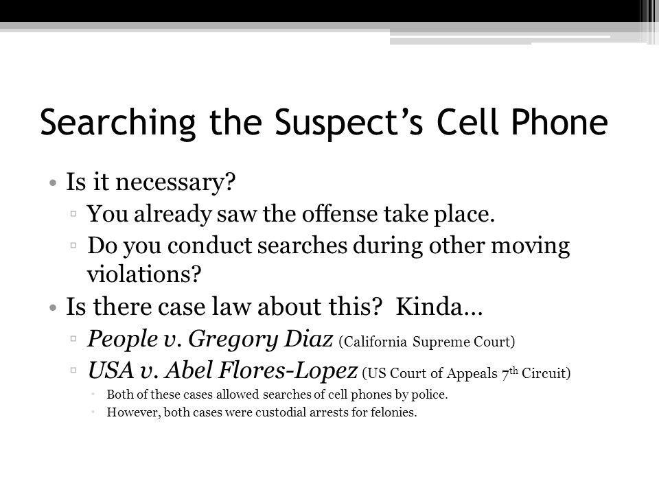 Searching the Suspects Cell Phone Is it necessary.