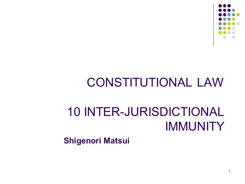1 1 CONSTITUTIONAL LAW 10 INTER-JURISDICTIONAL IMMUNITY Shigenori Matsui