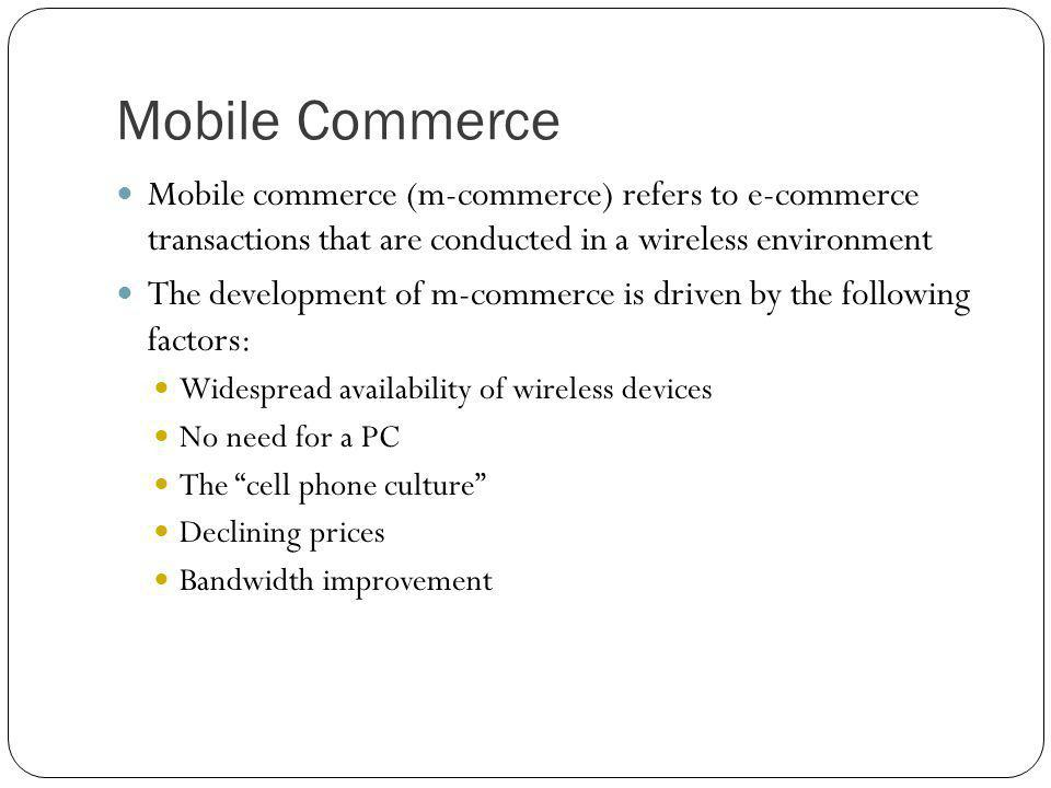 Mobile Commerce Mobile commerce (m-commerce) refers to e-commerce transactions that are conducted in a wireless environment The development of m-comme