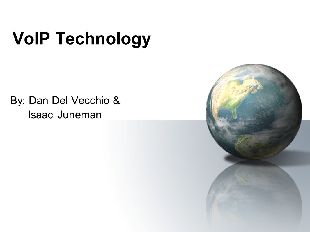 VoIP Technology By: Dan Del Vecchio & Isaac Juneman