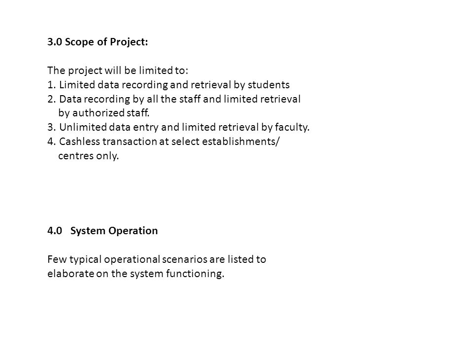 3.0 Scope of Project: The project will be limited to: 1. Limited data recording and retrieval by students 2. Data recording by all the staff and limit