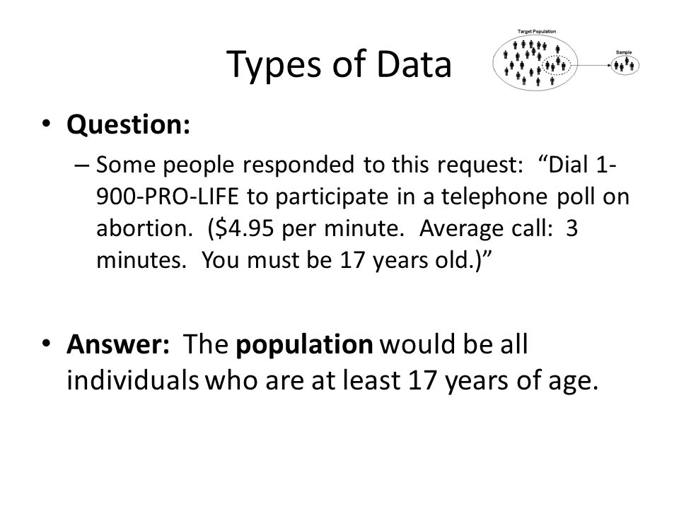 Types of Data Question: – Some people responded to this request: Dial 1- 900-PRO-LIFE to participate in a telephone poll on abortion.