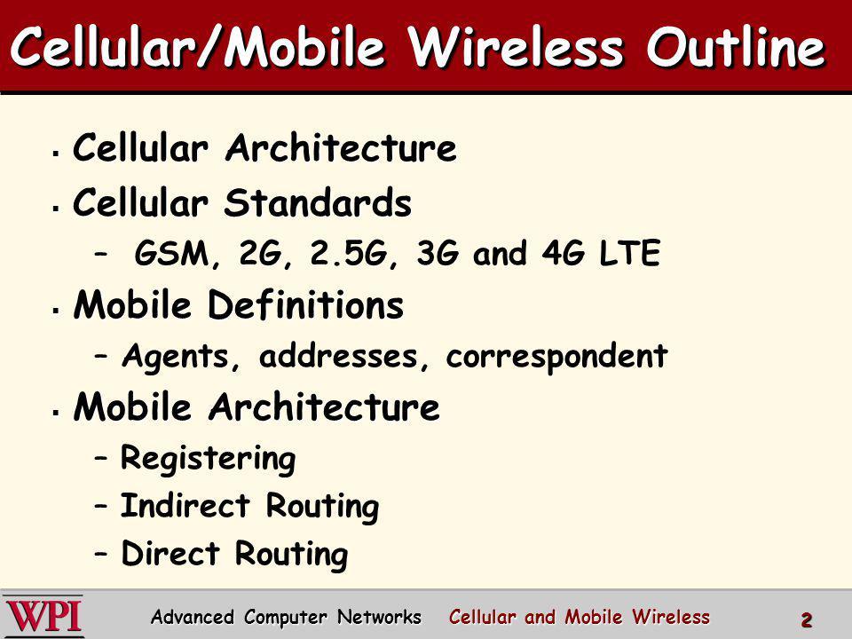 Cellular/Mobile Wireless Outline Cellular Architecture Cellular Architecture Cellular Standards Cellular Standards – GSM, 2G, 2.5G, 3G and 4G LTE Mobi